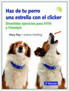 Haz de tu perro una estrella con el clicker: Divertidos ejercicios para HTM y Freestyle