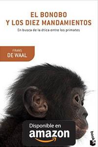El bonobo y los diez mandamientos: En busca de la ética entre los primates