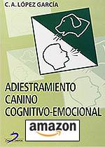 Adiestramiento Canino Cognitivo-Emocional Tapa blanda, de Carlos Alfonso López García.