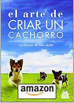El Arte De Criar Un Cachorro (Animales de Compañía) Tapa blanda – 26 mar 2014, de Los Monjes de New Skete.