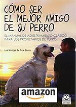 Cómo Ser El Mejor Amigo De Su Perro (Animales de Compañía) Tapa blanda – 26 mar 2014 de Los Monjes de New Skete.