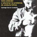 Cómo entender y solucionar los problemas de conducta felinos Tapa blanda, de Santiago García Caraballo