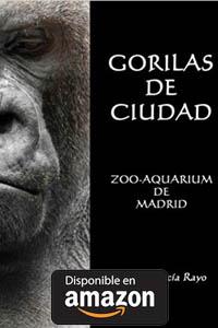 Gorilas de Ciudad: Zoo-Aquarium de Madrid Tapa blanda, de César García Rayo.