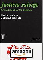 Justicia salvaje: La vida moral de los animales de Marc Bekoff.