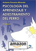 Psicología del aprendizaje y adiestramiento del perro. 2ª edicion Tapa blanda, de Antonio Paramio Miranda.